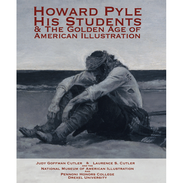 Howard Pyle, His Students & the Golden Age of American Illustration ...